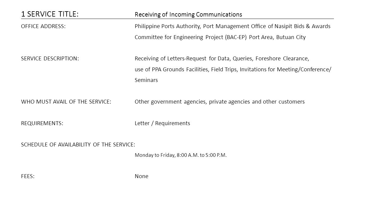1 SERVICE TITLE: Receiving of Incoming Communications OFFICE ADDRESS:Philippine Ports Authority, Port Management Office of Nasipit Bids & Awards Commi