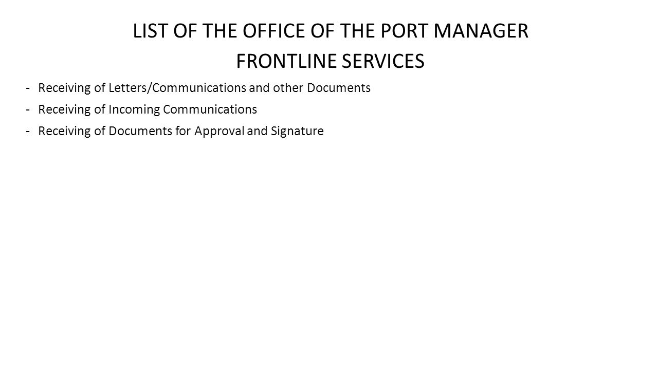 LIST OF THE OFFICE OF THE PORT MANAGER FRONTLINE SERVICES -Receiving of Letters/Communications and other Documents -Receiving of Incoming Communicatio