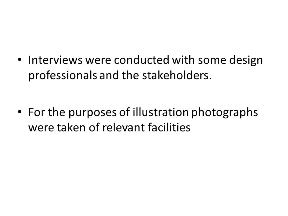 Interviews were conducted with some design professionals and the stakeholders.