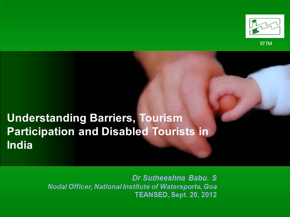 1 IITTM Understanding Barriers, Tourism Participation and Disabled Tourists in India Dr Sutheeshna Babu.