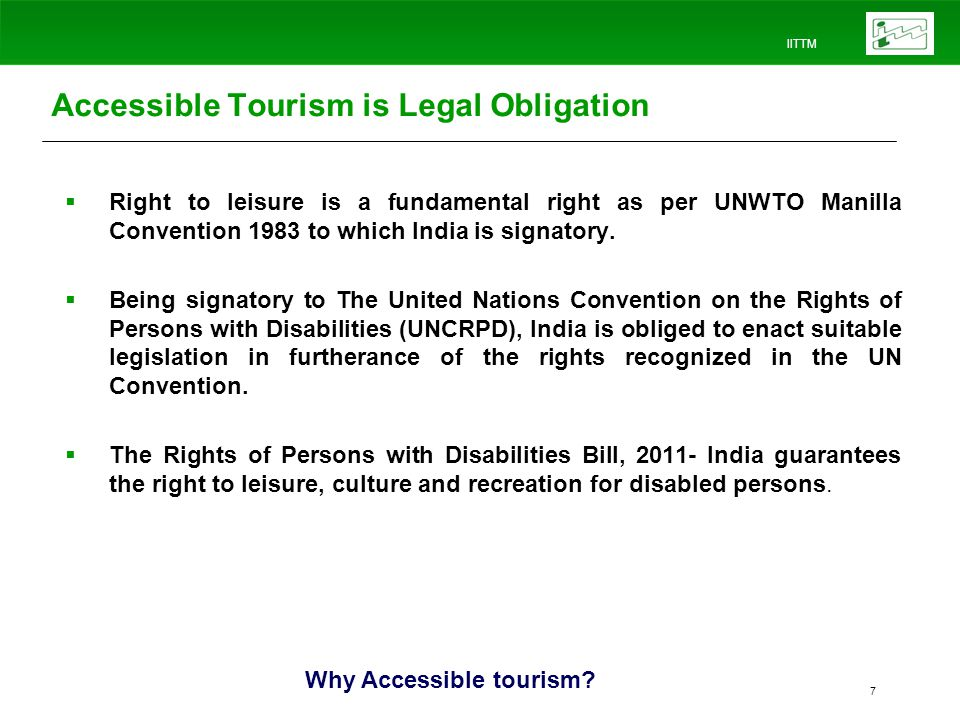 IITTM 7 Accessible Tourism is Legal Obligation Right to leisure is a fundamental right as per UNWTO Manilla Convention 1983 to which India is signatory.