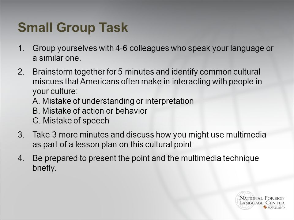 Small Group Task 1.Group yourselves with 4-6 colleagues who speak your language or a similar one. 2.Brainstorm together for 5 minutes and identify com