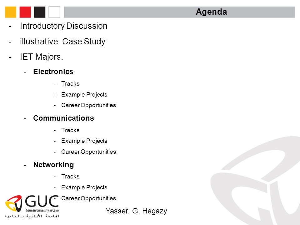 Yasser. G. Hegazy Agenda -Introductory Discussion -illustrative Case Study -IET Majors. -Electronics -Tracks -Example Projects -Career Opportunities -