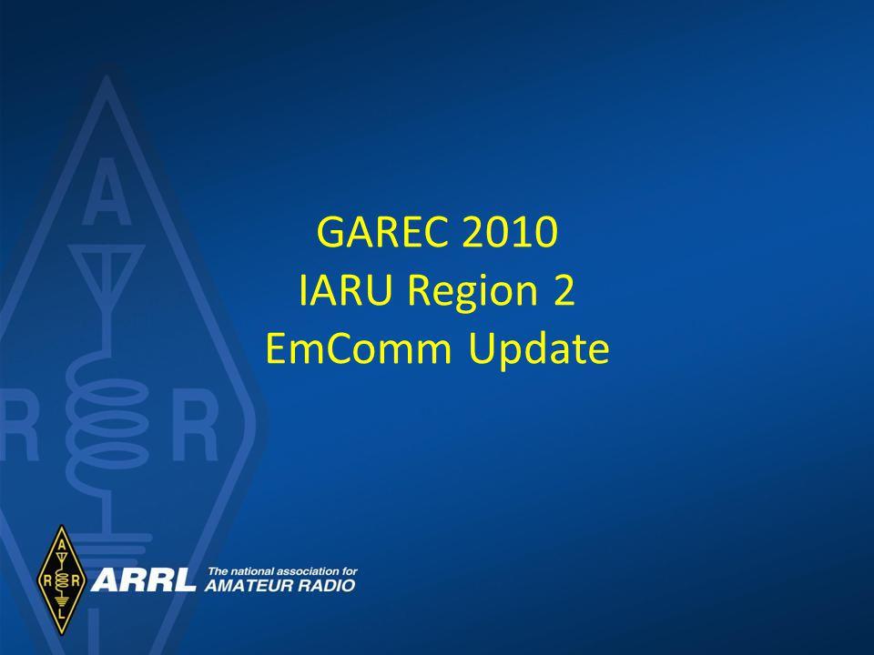 GAREC 2010 IARU Region 2 EmComm Update