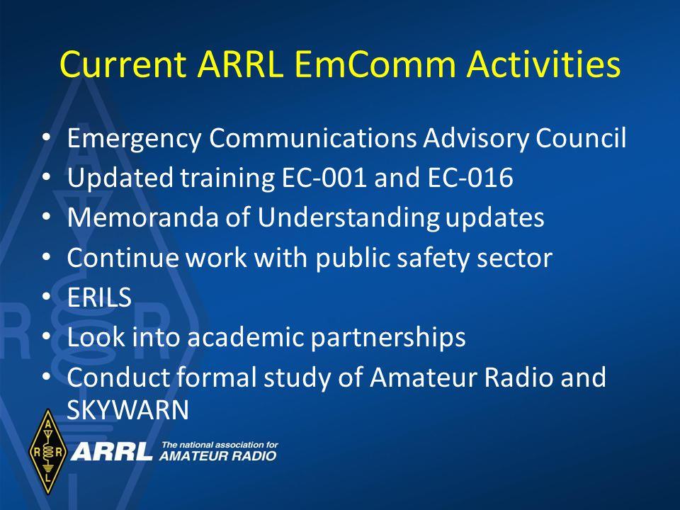 Current ARRL EmComm Activities Emergency Communications Advisory Council Updated training EC-001 and EC-016 Memoranda of Understanding updates Continu