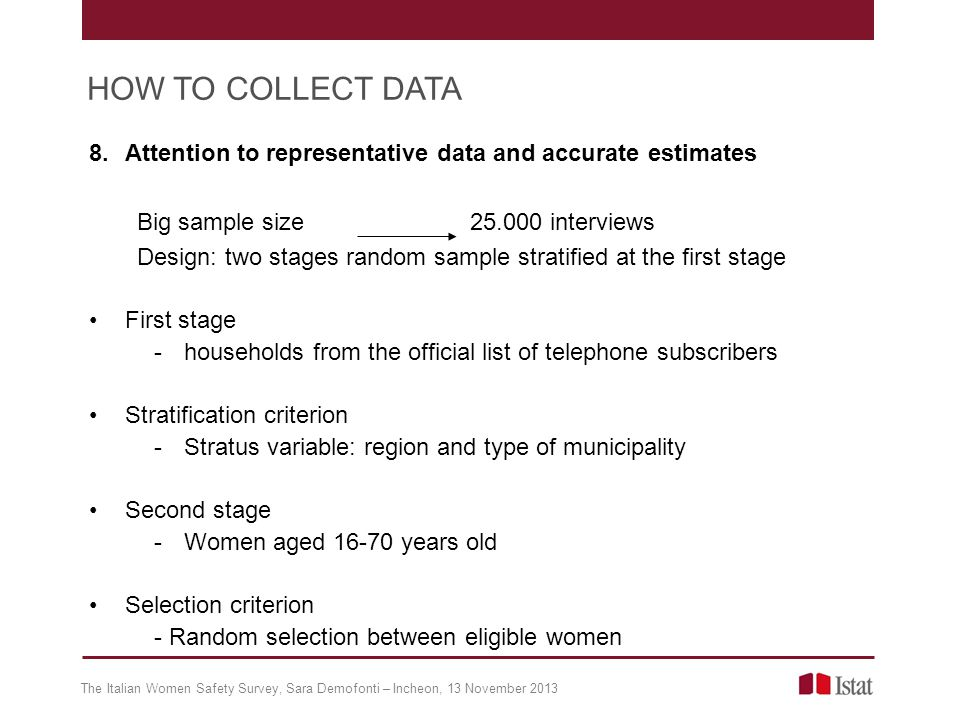 8.Attention to representative data and accurate estimates Big sample size 25.000 interviews Design: two stages random sample stratified at the first s