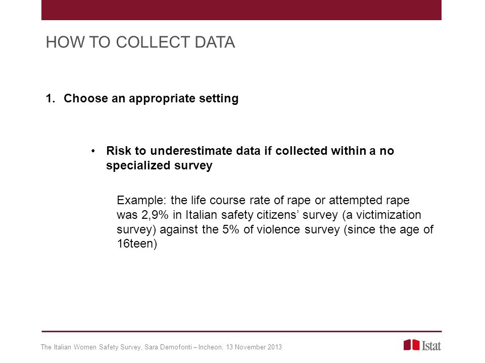 1.Choose an appropriate setting Risk to underestimate data if collected within a no specialized survey Example: the life course rate of rape or attemp