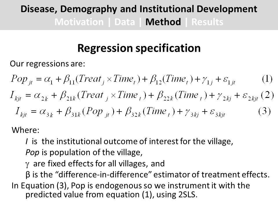 Our regressions are: Where: I is the institutional outcome of interest for the village, Pop is population of the village, are fixed effects for all villages, and β is the difference-in-difference estimator of treatment effects.