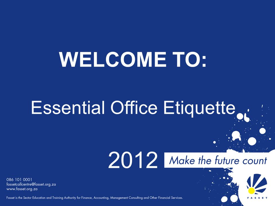 WELCOME TO: Essential Office Etiquette 2012