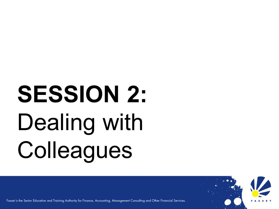 SESSION 2: Dealing with Colleagues