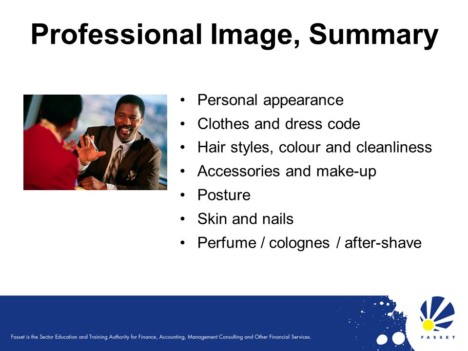 Professional Image, Summary Personal appearance Clothes and dress code Hair styles, colour and cleanliness Accessories and make-up Posture Skin and na