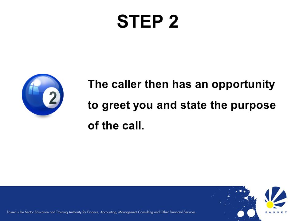 STEP 2 The caller then has an opportunity to greet you and state the purpose of the call.