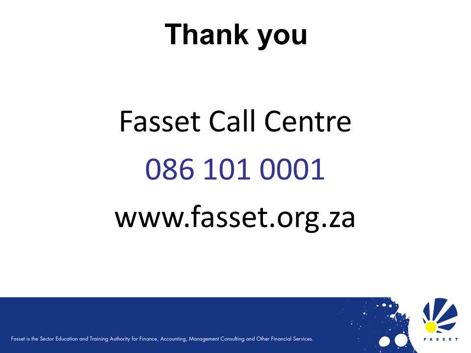 Thank you Fasset Call Centre 086 101 0001 www.fasset.org.za