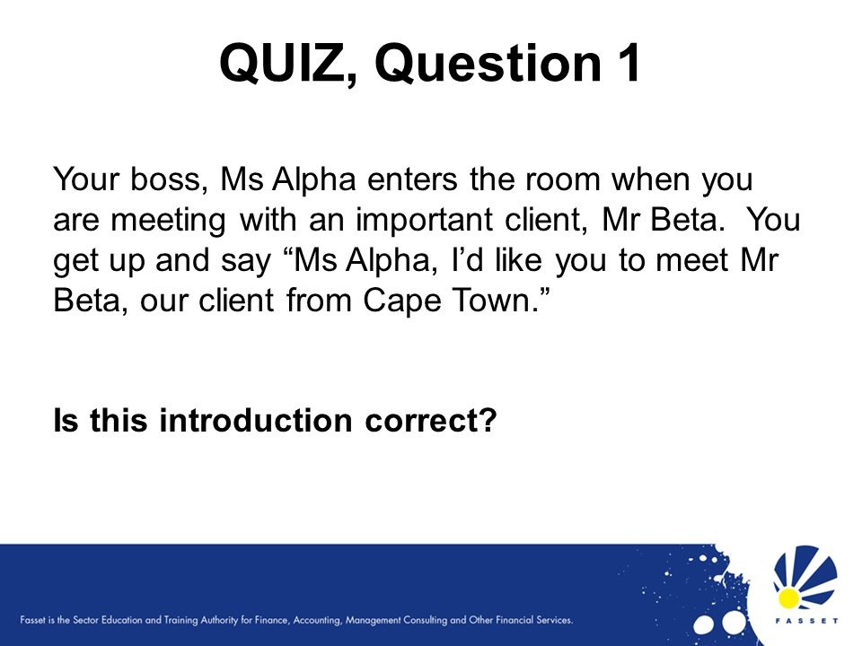 QUIZ, Question 1 No.The client is always the more important person.