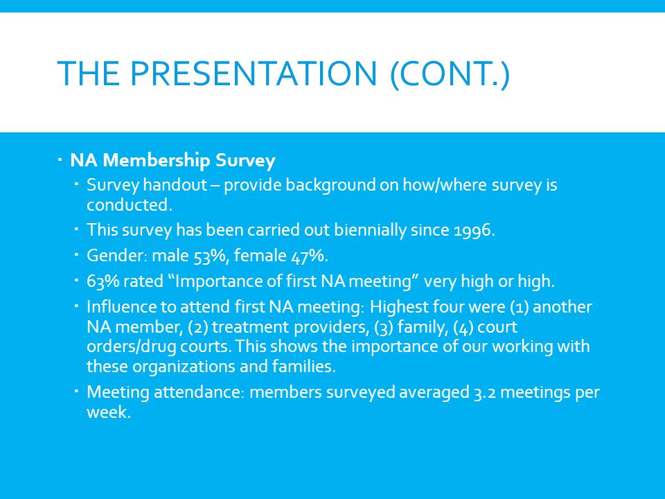 THE PRESENTATION (CONT.) NA Membership Survey Survey handout – provide background on how/where survey is conducted. This survey has been carried out b