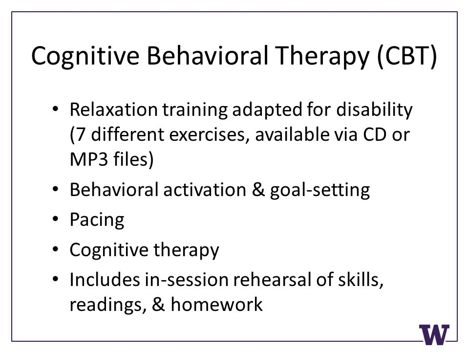 Cognitive Behavioral Therapy (CBT) Relaxation training adapted for disability (7 different exercises, available via CD or MP3 files) Behavioral activa
