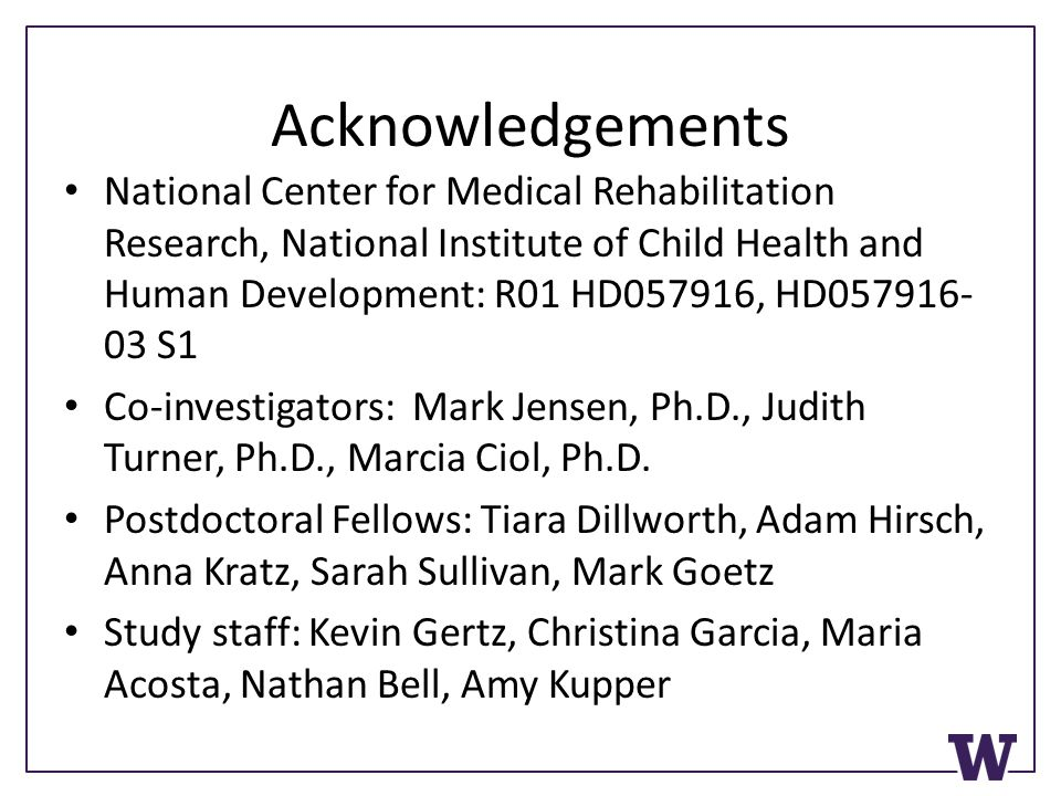 Acknowledgements National Center for Medical Rehabilitation Research, National Institute of Child Health and Human Development: R01 HD057916, HD057916