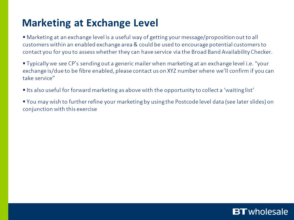 Marketing at Exchange Level Marketing at an exchange level is a useful way of getting your message/proposition out to all customers within an enabled
