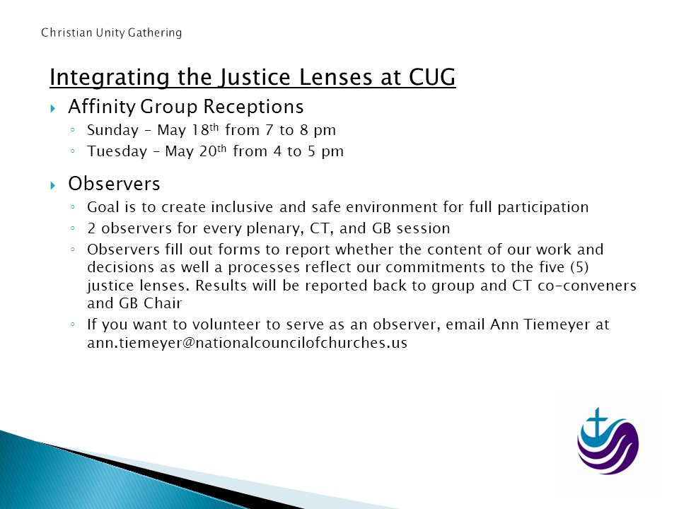 Integrating the Justice Lenses at CUG Affinity Group Receptions Sunday – May 18 th from 7 to 8 pm Tuesday – May 20 th from 4 to 5 pm Observers Goal is