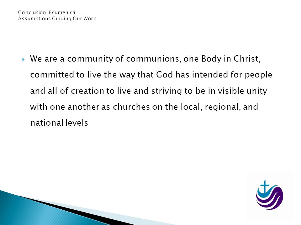 We are a community of communions, one Body in Christ, committed to live the way that God has intended for people and all of creation to live and striv