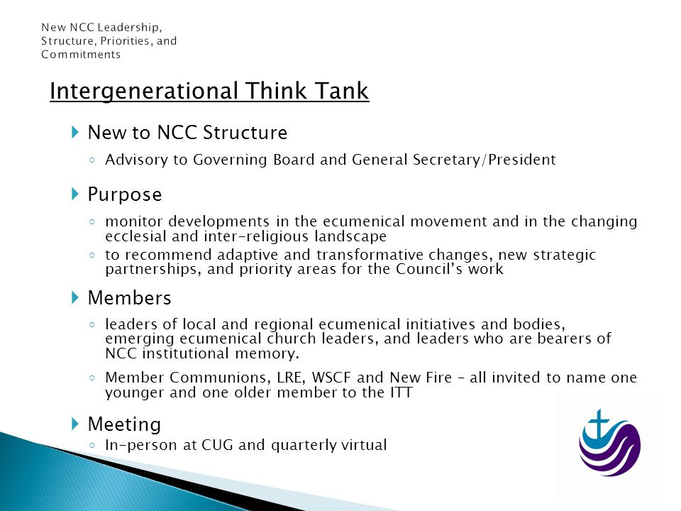 Intergenerational Think Tank New to NCC Structure Advisory to Governing Board and General Secretary/President Purpose monitor developments in the ecum