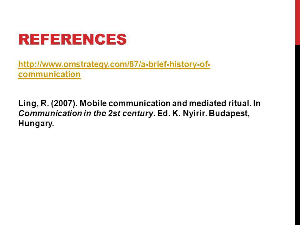 REFERENCES http://www.omstrategy.com/87/a-brief-history-of- communication Ling, R.