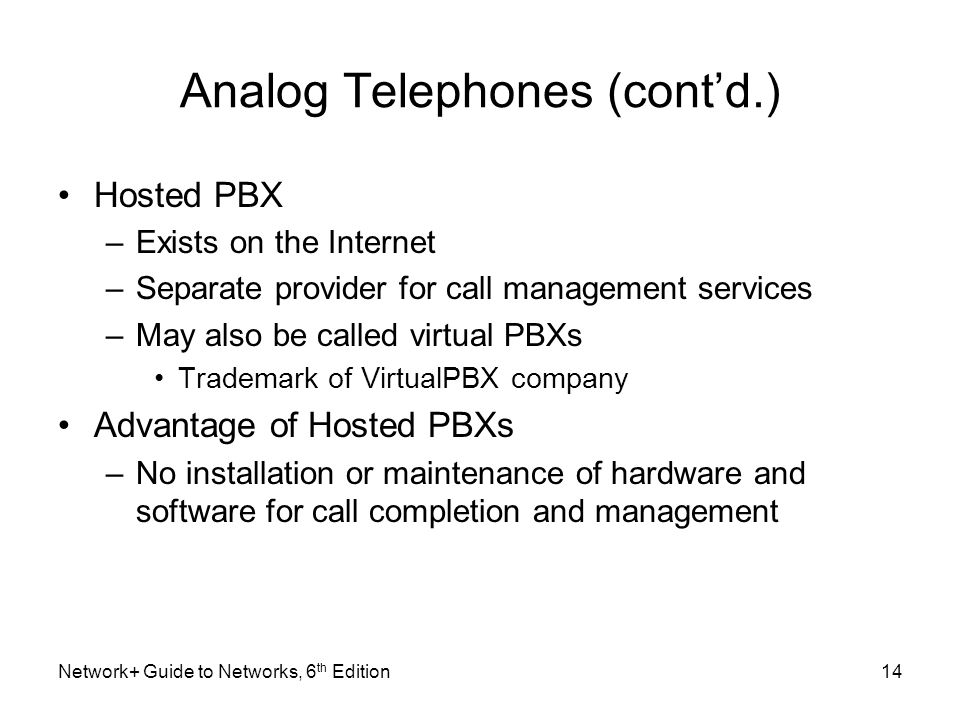 Analog Telephones (contd.) Hosted PBX –Exists on the Internet –Separate provider for call management services –May also be called virtual PBXs Tradema
