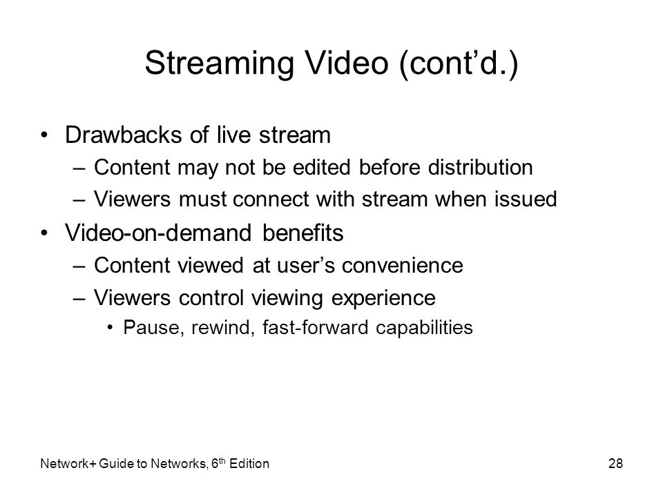 Streaming Video (contd.) Drawbacks of live stream –Content may not be edited before distribution –Viewers must connect with stream when issued Video-o