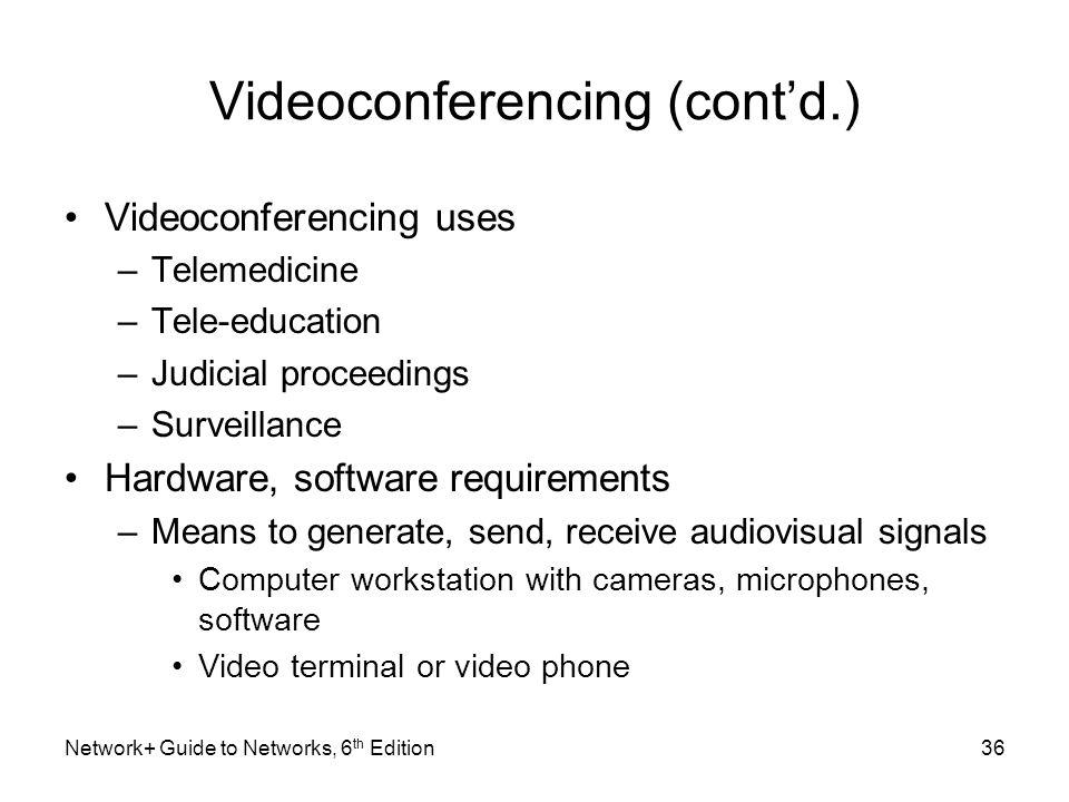 Videoconferencing (contd.) Videoconferencing uses –Telemedicine –Tele-education –Judicial proceedings –Surveillance Hardware, software requirements –M
