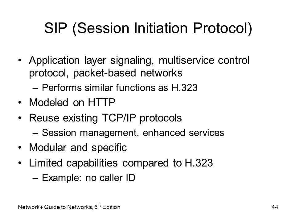 SIP (Session Initiation Protocol) Application layer signaling, multiservice control protocol, packet-based networks –Performs similar functions as H.3