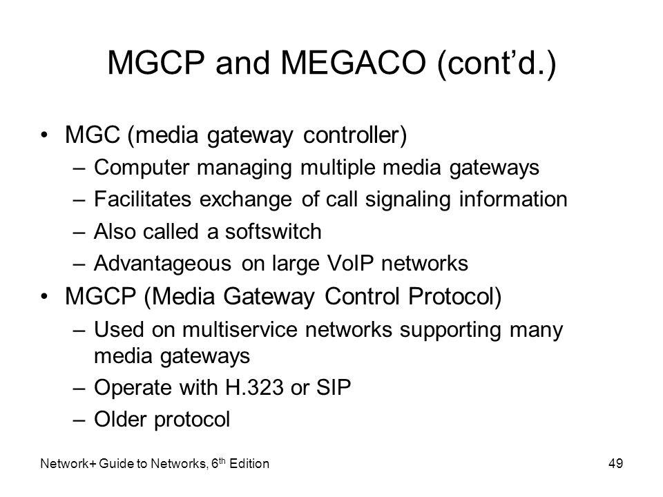 MGCP and MEGACO (contd.) MGC (media gateway controller) –Computer managing multiple media gateways –Facilitates exchange of call signaling information