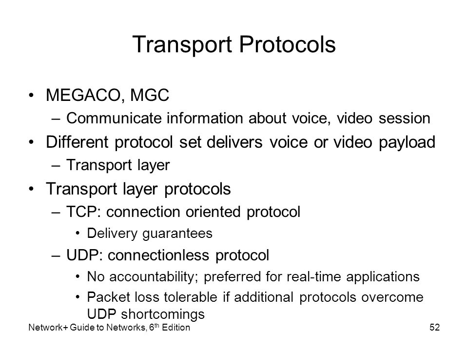 Transport Protocols MEGACO, MGC –Communicate information about voice, video session Different protocol set delivers voice or video payload –Transport