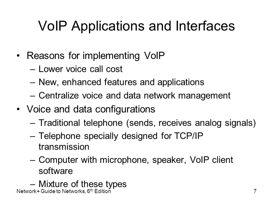 VoIP Applications and Interfaces Reasons for implementing VoIP –Lower voice call cost –New, enhanced features and applications –Centralize voice and d