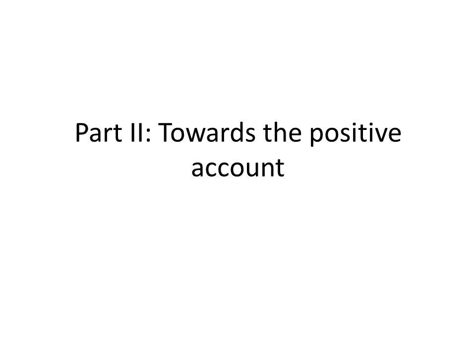 Part II: Towards the positive account