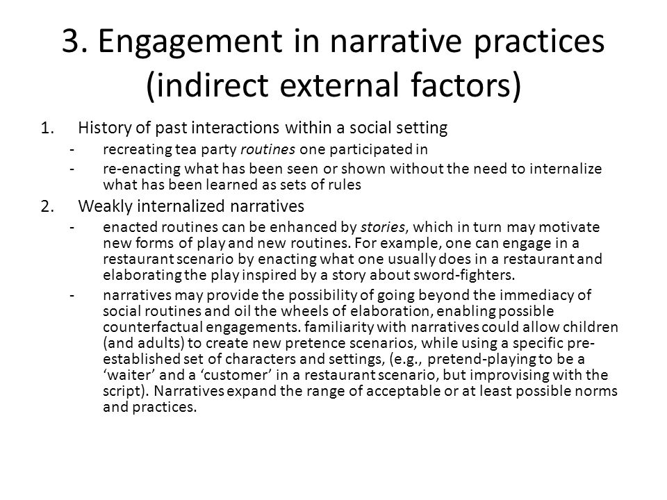 3. Engagement in narrative practices (indirect external factors) 1.History of past interactions within a social setting -recreating tea party routines