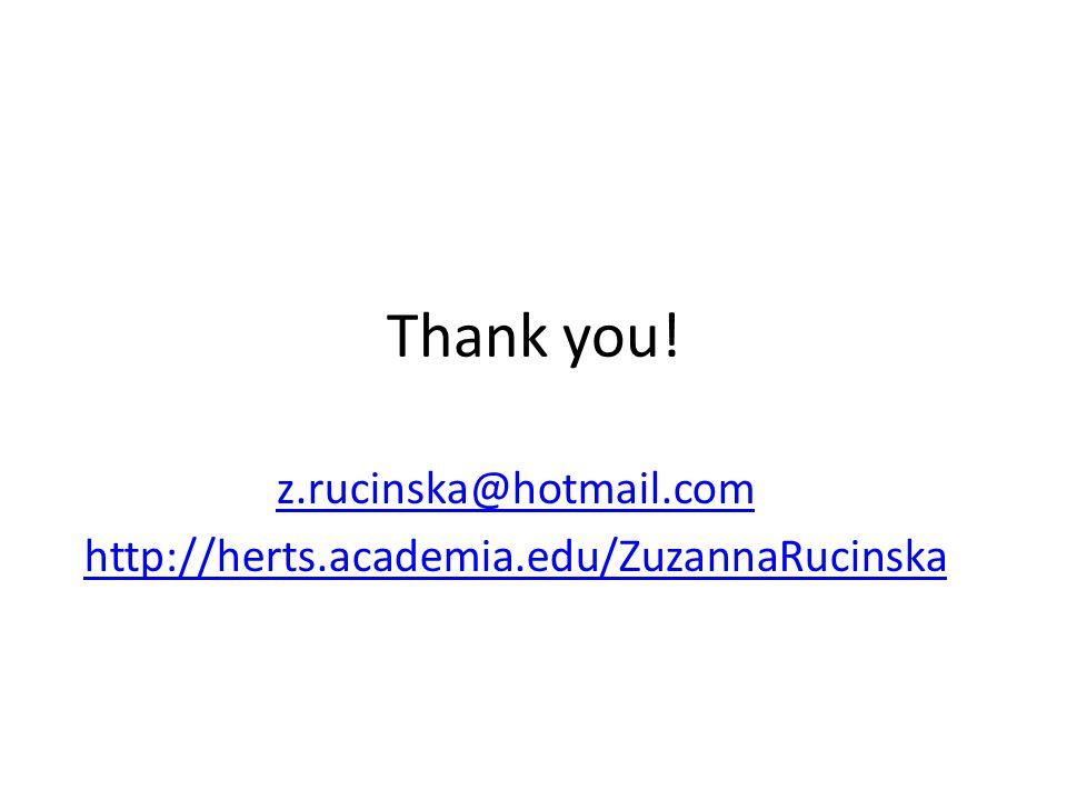 Thank you! z.rucinska@hotmail.com http://herts.academia.edu/ZuzannaRucinska