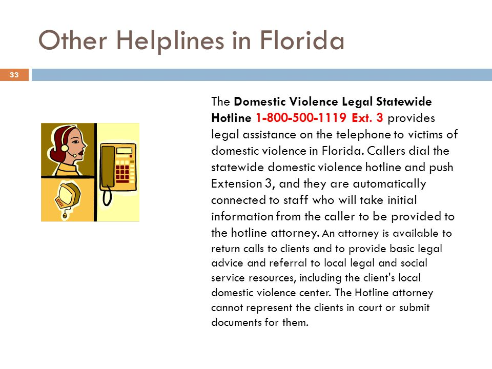 Other Helplines in Florida The Domestic Violence Legal Statewide Hotline 1-800-500-1119 Ext.