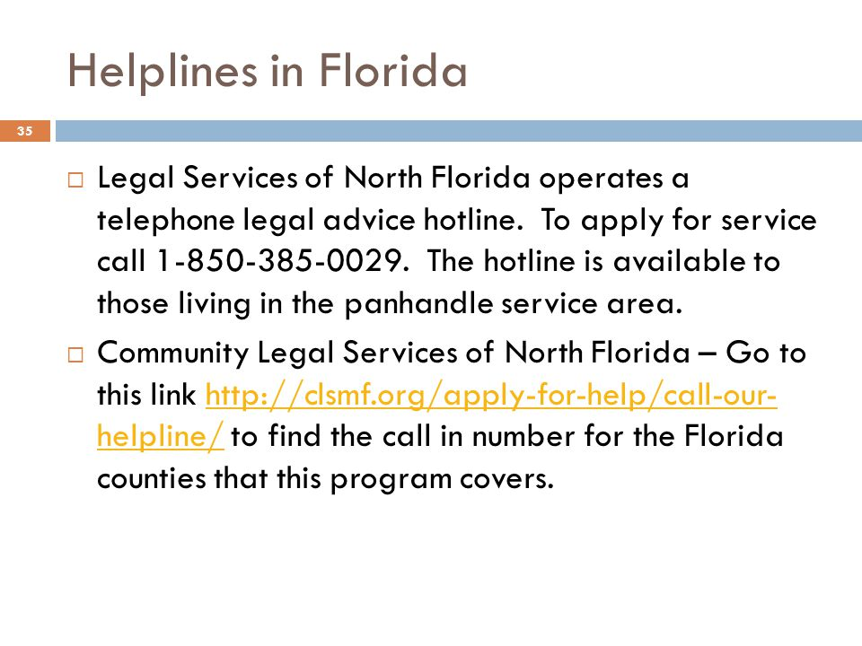 Helplines in Florida Legal Services of North Florida operates a telephone legal advice hotline.
