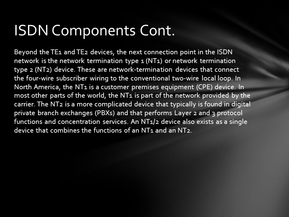 Beyond the TE1 and TE2 devices, the next connection point in the ISDN network is the network termination type 1 (NT1) or network termination type 2 (N