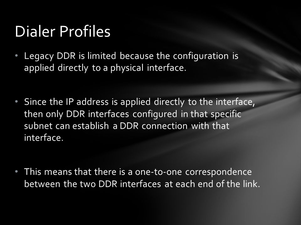 Legacy DDR is limited because the configuration is applied directly to a physical interface. Since the IP address is applied directly to the interface