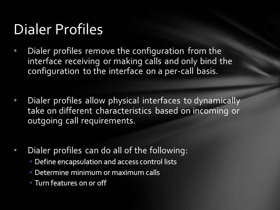 Dialer profiles remove the configuration from the interface receiving or making calls and only bind the configuration to the interface on a per-call b