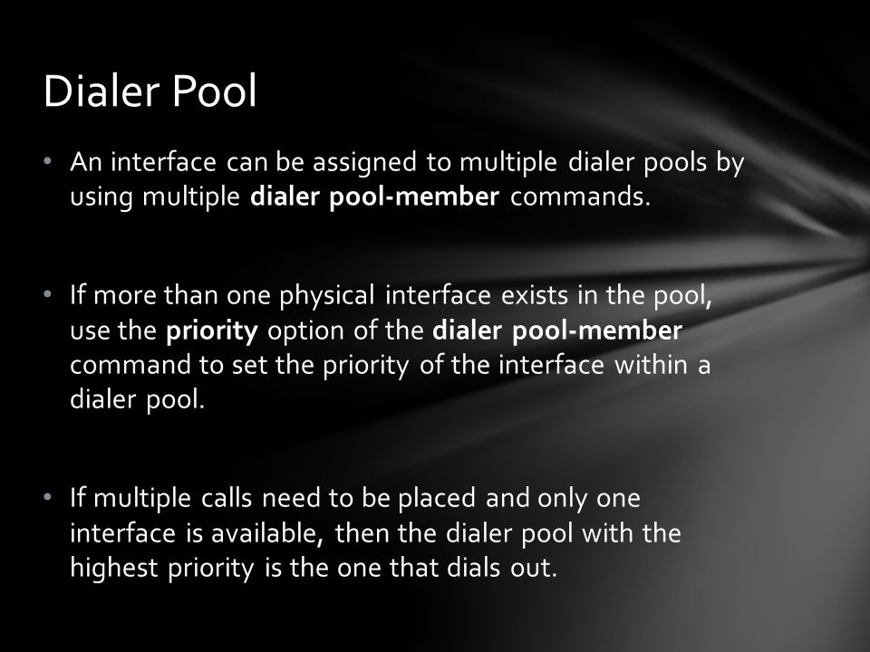 An interface can be assigned to multiple dialer pools by using multiple dialer pool-member commands. If more than one physical interface exists in the