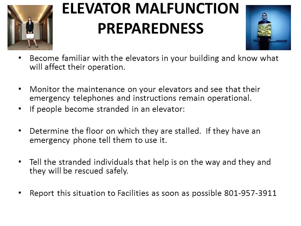 ELEVATOR MALFUNCTION PREPAREDNESS Become familiar with the elevators in your building and know what will affect their operation.