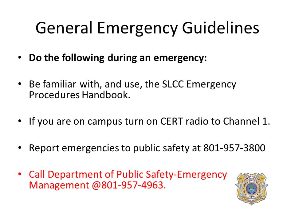 General Emergency Guidelines Do the following during an emergency: Be familiar with, and use, the SLCC Emergency Procedures Handbook.