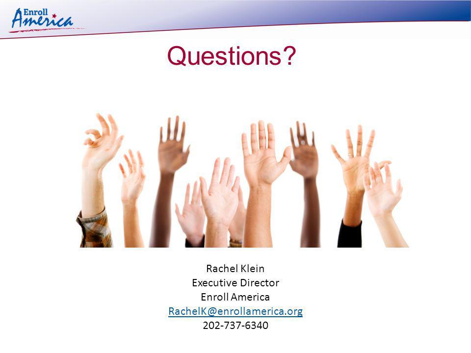 Questions? Rachel Klein Executive Director Enroll America RachelK@enrollamerica.org 202-737-6340