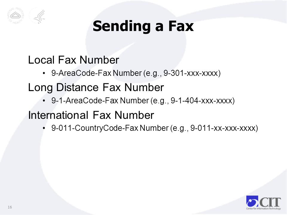 Sending a Fax Local Fax Number 9-AreaCode-Fax Number (e.g., 9-301-xxx-xxxx) Long Distance Fax Number 9-1-AreaCode-Fax Number (e.g., 9-1-404-xxx-xxxx) International Fax Number 9-011-CountryCode-Fax Number (e.g., 9-011-xx-xxx-xxxx) 16