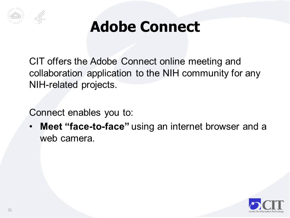 31 Adobe Connect CIT offers the Adobe Connect online meeting and collaboration application to the NIH community for any NIH-related projects.