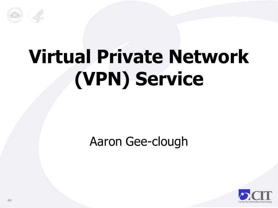 Virtual Private Network (VPN) Service Aaron Gee-clough 44