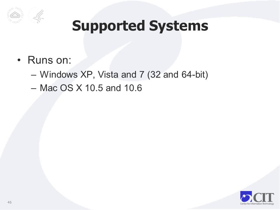 Supported Systems Runs on: –Windows XP, Vista and 7 (32 and 64-bit) –Mac OS X 10.5 and 10.6 46