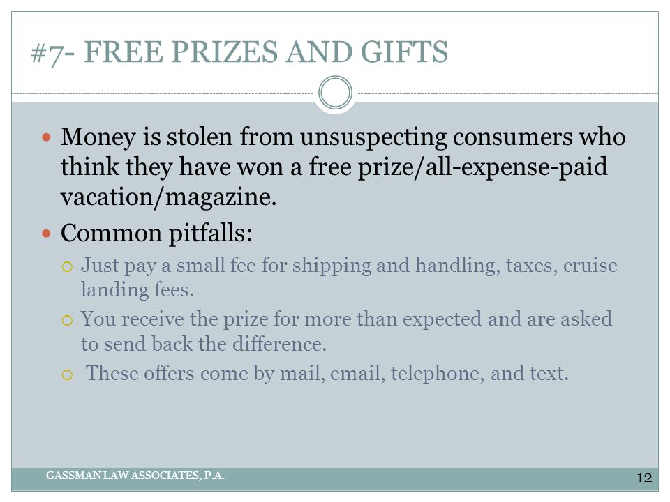#7- FREE PRIZES AND GIFTS GASSMAN LAW ASSOCIATES, P.A. Money is stolen from unsuspecting consumers who think they have won a free prize/all-expense-pa